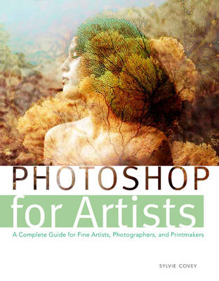 Photoshop for Artists: A Complete Guide for Artists, Photographers and Printmakers (BOK)