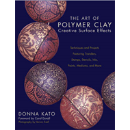 The Art of Polymer Clay Creative Surface Effects: Techniques and Projects Featuring Transfers, Stamp (BOK)
