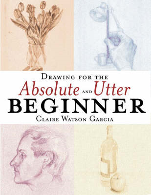 Drawing For The Absolute And Utter Beginner (BOK)