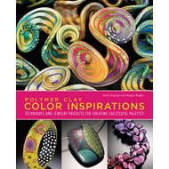 Polymer Clay Color Inspirations: Techniques and Jewelry Projects for Creating Successful Palettes (BOK)