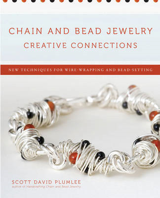 Chain and Bead Jewelry Creative Connections: New Techniques for Wire-wrapping and Bead-setting (BOK)