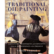 Traditional Oil Painting: Advanced Techniques and Concepts from the Renaissance to the Present (BOK)