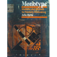 Monotype: Mediums and Methods for Painterly Printmaking (BOK)