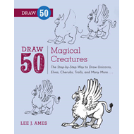 Draw 50 Magical Creatures: The Step-by-step Way to Draw Unicorns, Elves, Cherubs, Trolls, and Many M (BOK)
