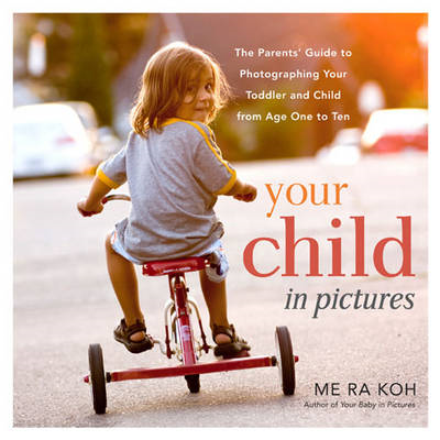 Your child in pictures: A parent's guide to photographing your toddler and child from age 1 to 10 (BOK)