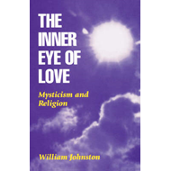 The Inner Eye of Love: Mysticism and Religion (BOK)