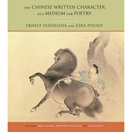 The Chinese Written Character as a Medium for Poetry: A Critical Edition (BOK)