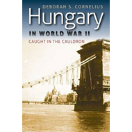 Hungary in World War II: Caught in the Cauldron (BOK)