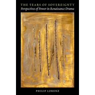 The Tears of Sovereignty: Perspectives of Power in Renaissance Drama (BOK)