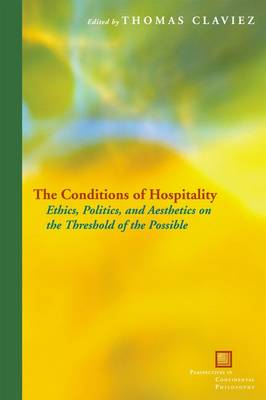 The Conditions of Hospitality: Ethics, Politics, and Aesthetics on the Threshold of the Possible (BOK)