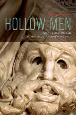 Hollow Men: Writing, Objects, and Public Image in Renaissance Italy (BOK)