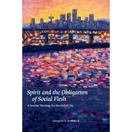 Spirit and the Obligation of Social Flesh: A Secular Theology for the Global City (BOK)