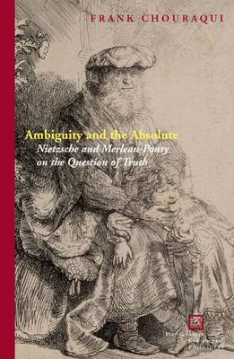 Ambiguity and the Absolute: Nietzsche and Merleau-Ponty on the Question of Truth (BOK)