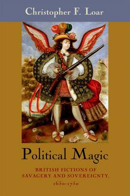 Political Magic: British Fictions of Savagery and Sovereignty, 1650-1750 (BOK)