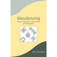 Manufacturing: Design, Production, Automation, and Integration (BOK)