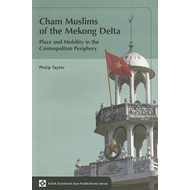 Cham Muslims of the Mekong Delta: Place and Mobility in the Cosmopolitan Periphery (BOK)
