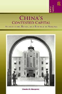 China's Contested Capital: Architecture, Ritual and Response in Nanjing (BOK)