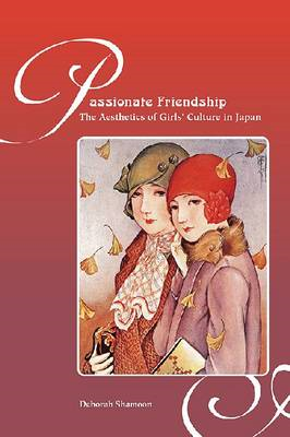 Passionate Friendships: The Aesthetics of Girls' Culture in Japan (BOK)