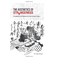 The Aesthetics of Strangeness: Eccentricity and Madness in Early Modern Japan (BOK)