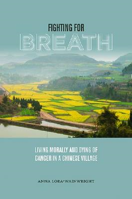 Fighting for Breath: Living Morally and Dying of Cancer in a Chinese Village (BOK)