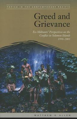 Greed and Grievance: Ex-militants' Perspectives on the Conflict in Solomon Islands, 1998-2003 (BOK)