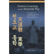Eastern Learning and the Heavenly Way: The Tonghak and Ch?Ndogyo Movements and the Twilight of Korea (BOK)