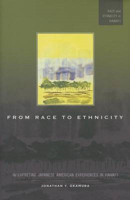 From Race to Ethnicity: Interpreting Japanese American Experiences in Hawai'i (BOK)