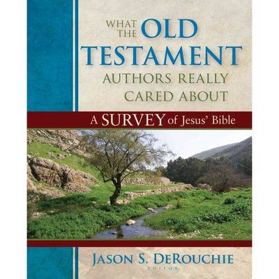 What the Old Testament Authors Really Cared about: A Survey of Jesus' Bible (BOK)