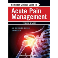 Compact Clinical Guide to Acute Pain Management: An Evidence-based Approach (BOK)