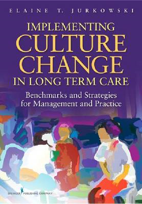 Implementing Culture Change in Long Term Care: Benchmarks and Strategies for Management and Practice (BOK)