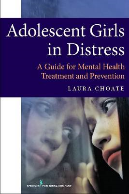 Adolescent Girls in Distress: A Guide for Mental Health Treatment and Prevention (BOK)