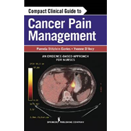 Compact Clinical Guide to Cancer Pain Management: An Evidence-based Approach for Nurses (BOK)