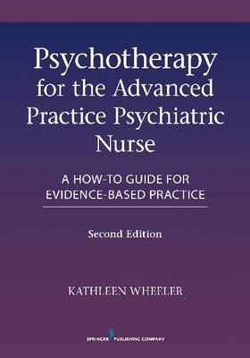 Psychotherapy for the Advanced Practice Psychiatric Nurse: A How-to Guide for Evidence-based Practic (BOK)