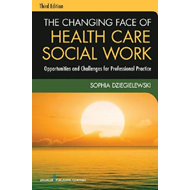 The Changing Face of Health Care Social Work: Opportunities and Challenges for Professional Practice (BOK)