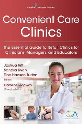 Convenient Care Clinics: The Essential Guide to Clinicians, Managers, and Educators (BOK)