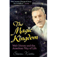 The Magic Kingdom: Walt Disney and the American Way of Life (BOK)