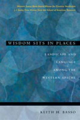 Wisdom Sits in Places: Landscape and Language Among the Western Apache (BOK)