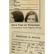 Hard Time at Tehachapi: California's First Women's Prison (BOK)
