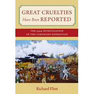 Great Cruelties Have Been Reported: The 1544 Investigation of the Coronado Expedition (BOK)