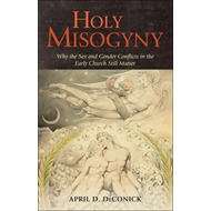 Holy Misogyny: Why the Sex and Gender Conflicts in the Early Church Still Matter (BOK)