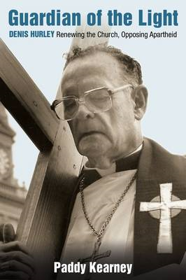 Guardian of the Light: Archbishop Denis Hurley, a Life Against Apartheid (BOK)