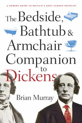 The Bedside, Bathtub and Armchair Companion to Dickens: A Modern Guide to Britain's Most Famous Nove (BOK)