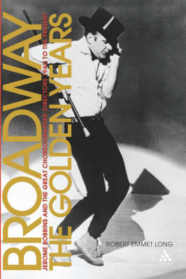 Broadway, the Golden Years: Jerome Robbins and the Great Choreographer-directors, 1940 to the Presen (BOK)