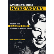 America's Most Hated Woman: The Life and Gruesome Death of Madalyn Murray O'Hair (BOK)
