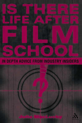 Is There Life After Film School?: In Depth Advice from Industry Insiders (BOK)
