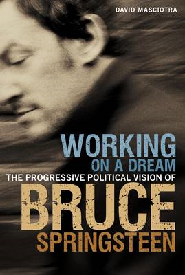 Working on a Dream: The Progressive Political Vision of Bruce Springsteen (BOK)