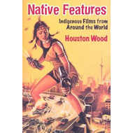 Native Features: Indigenous Films from Around the World (BOK)