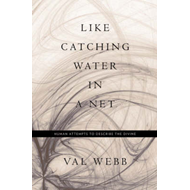 Like Catching Water in a Net: Human Attempts to Describe the Divine (BOK)