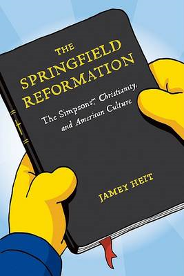 "The Springfield Reformation: ""The Simpsons"", Christianity, and American Culture (BOK)"