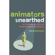 Animators Unearthed: A Guide to the Best of Contemporary Animation (BOK)